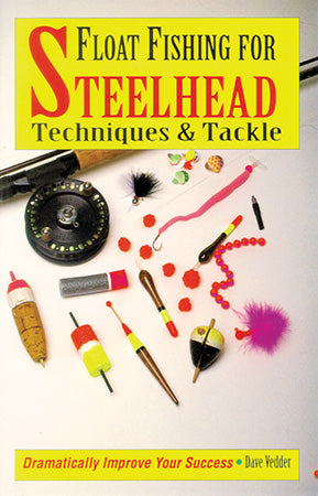 Gently used-Out of Print-FLOAT FISHING FOR STEELHEAD TECHNIQUES & TACKLE by Dave Vedder