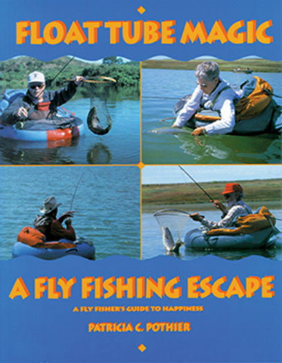 Gently used-Out of Print-FLOAT TUBE MAGIC A FLY FISHING ESCAPE by Patricia C. Pothier
