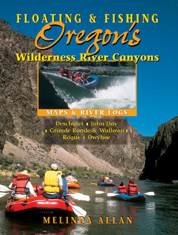 Gently used-FLOATING & FISHING OREGON'S WILDERNESS RIVER CANYONS by Melinda Allen