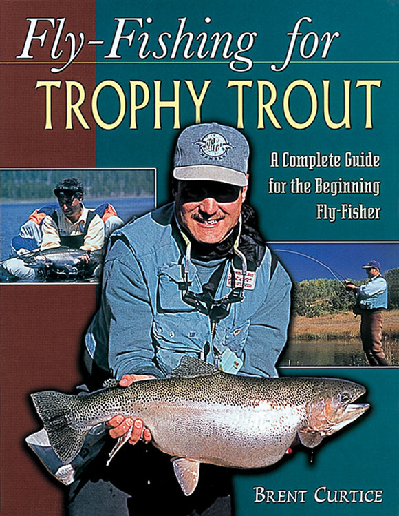 50% off-Gently used- FLY-FISHING FOR TROPHY TROUT , A Complete Guide for the Beginning Fly-Fisher by Brent Curtice