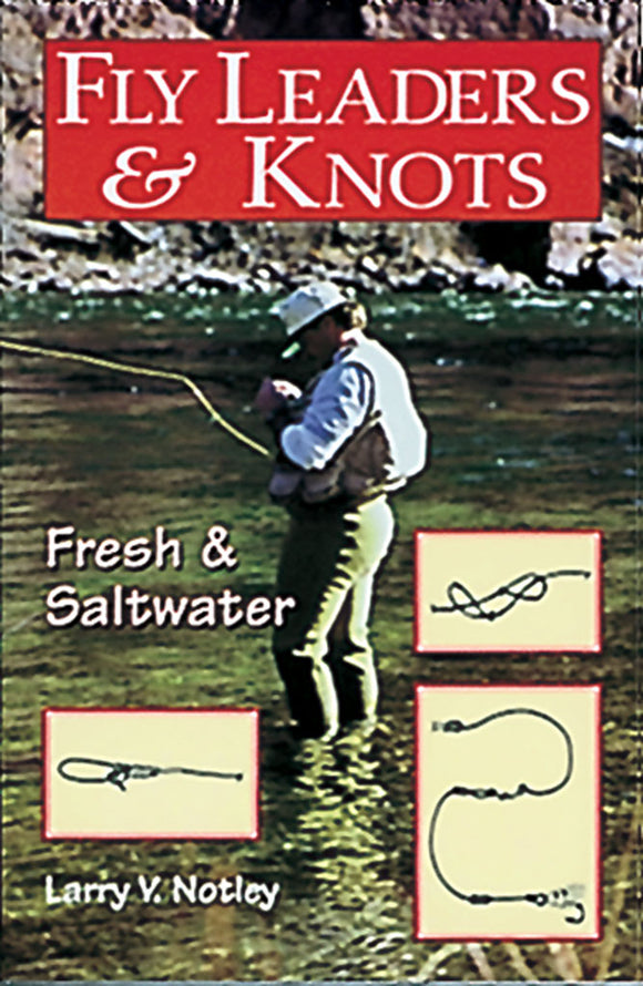 FLY LEADERS & KNOTS by Larry V. Notley