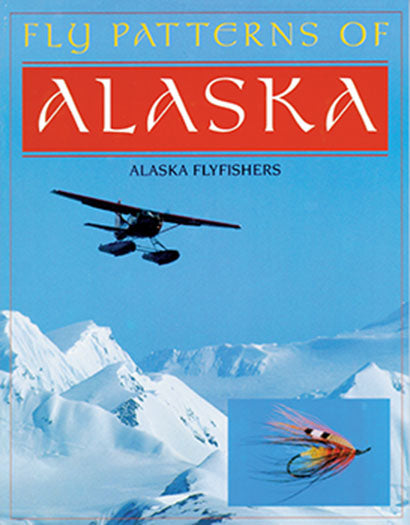 Gently used-OUT OF PRINT-FLY PATTERNS OF ALASKA by Dirk V. Derksen & Michael D. Scarbrough