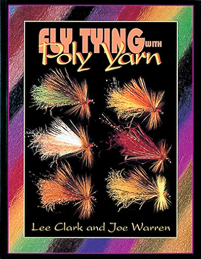 50% off-Gently used-FLY TYING WITH POLY YARN by Lee Clark & Joe Warren
