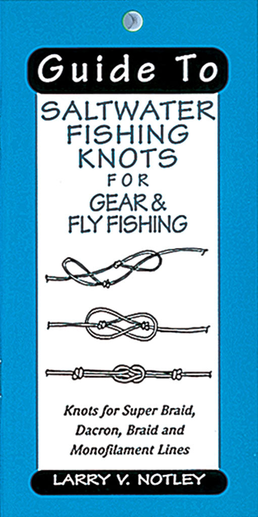 GUIDE TO SALTWATER FISHING KNOTS FOR GEAR & FLY FISHING by Larry V. Notley