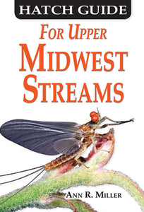 Gently used-HATCH GUIDE FOR UPPER MIDWEST STREAMS by Ann R Miller