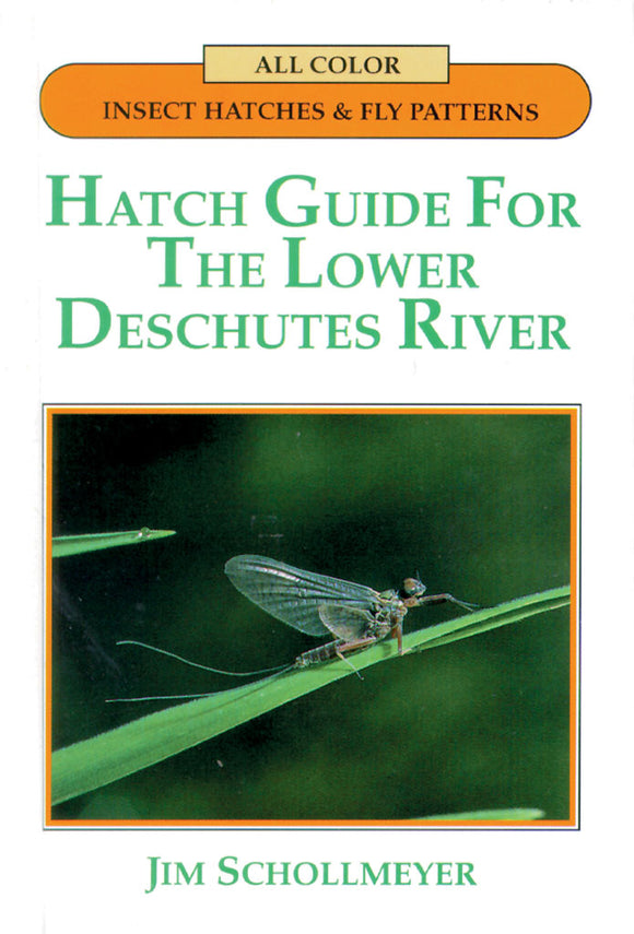 HATCH GUIDE FOR THE LOWER DESCHUTES RIVER by Jim Schollmeyer