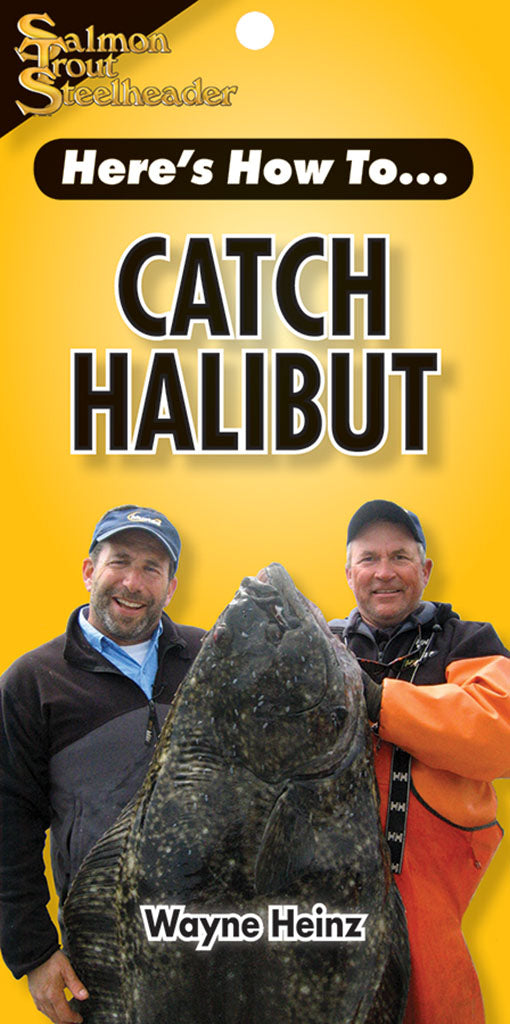 HERE'S HOW TO: CATCH HALIBUT by Wayne Heinz