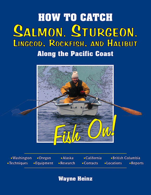 50% off-Gently used-HOW TO CATCH SALMON, STURGEON, LINGCOD, ROCKFISH, AND HALIBUT ALONG THE PACIFIC COAST by Wayne Heinz