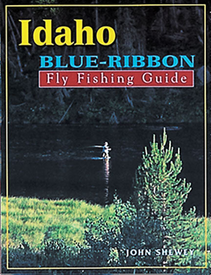 50% off-Gently used-IDAHO BLUE-RIBBON FLY FISHING GUIDE by John Shewey