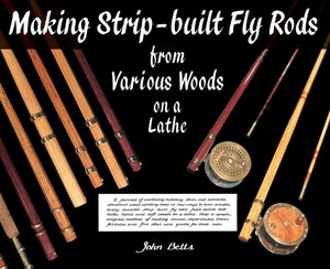 MAKING STRIP-BUILT FLY RODS FROM VARIOUS WOODS ON A LATHE by John Betts