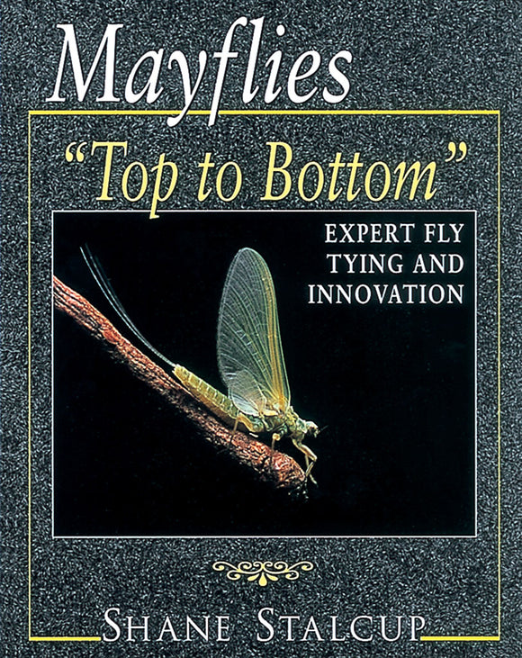 Gently used- MAYFLIES: TOP TO BOTTOM by Shane Stalcup