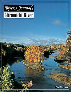 Gently used- MIRAMICHI RIVER, RIVER JOURNAL SERIES by Paul Marriner