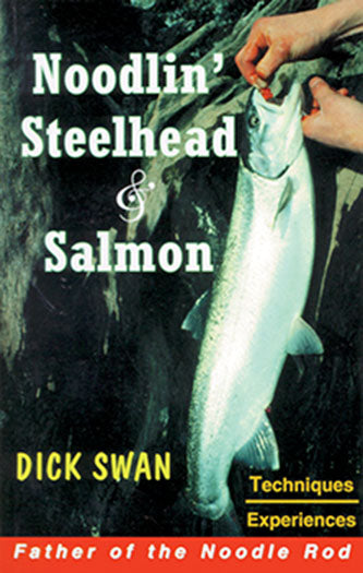 OUT OF PRINT-Gently used-NOODLIN' STEELHEAD & SALMON by Dick Swan