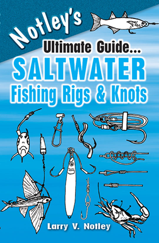 50% off-Gently used-NOTLEY'S ULTIMATE GUIDE...SALTWATER FISHING RIGS & KNOTS by Larry V. Notley