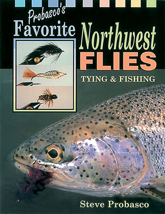 10% off-Gently used-OUT OF PRINT- PROBASCO'S FAVORITE NORTHWEST FLIES: TYING & FISHING by Steve Probasco