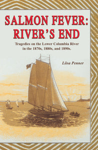 Gently used-SALMON FEVER: RIVER'S END TRAGEDIES ON THE LOWER COLUMBIA RIVER IN THE 1870s, 1880s, AND 1890s by Lisa Penner