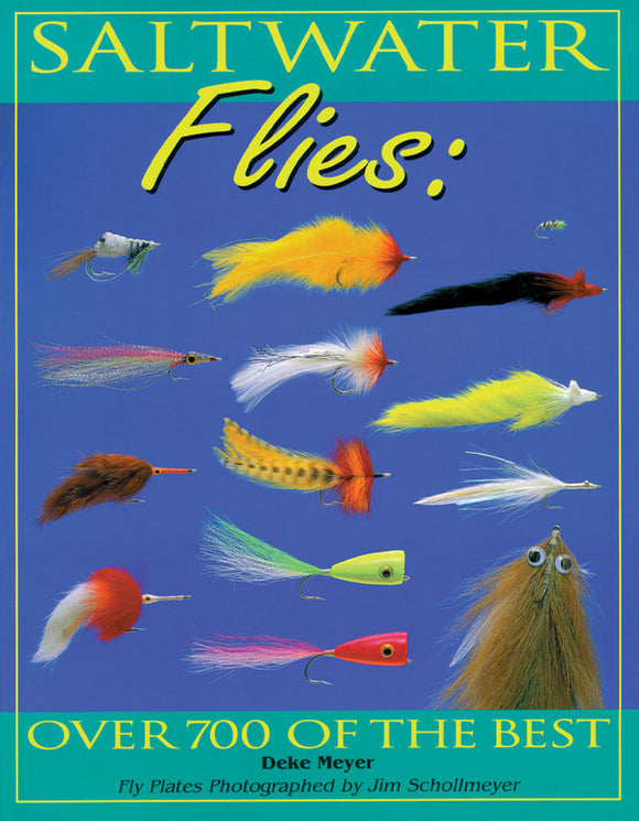 SALTWATER FLIES: OVER 700 OF THE BEST by Deke Meyer