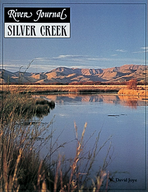 SILVER CREEK IDAHO (RIVER JOURNAL SERIES) by W. David Joye