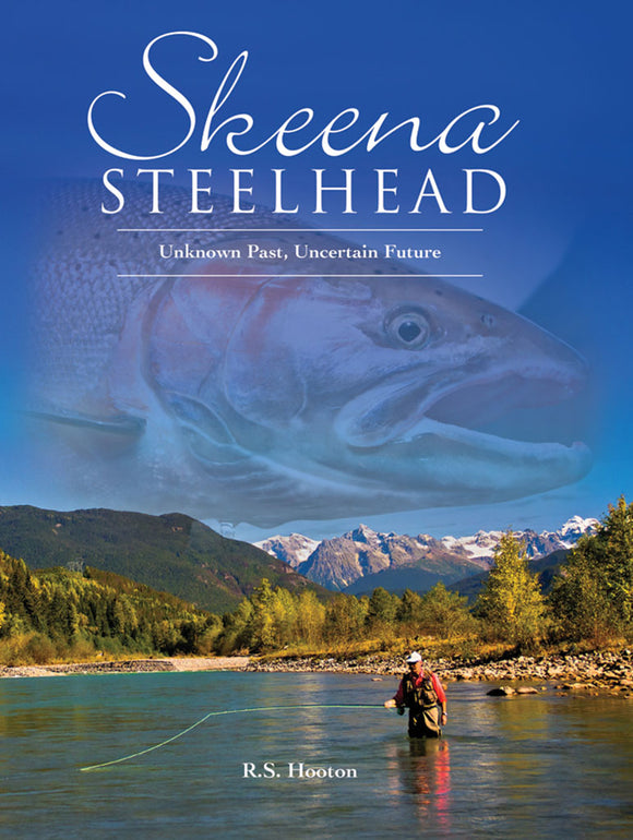 Gently used- SKEENA STEELHEAD by Robert S. Hooton