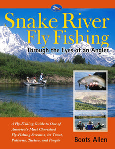 SNAKE RIVER FLY FISHING BY BOOTS ALLEN