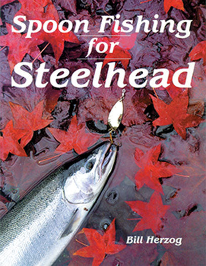 SPOONFISHING FOR STEELHEAD by Bill Herzog