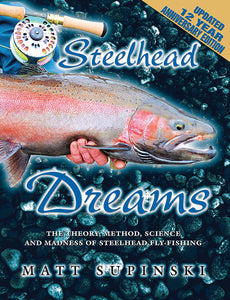 STEELHEAD DREAMS: 12-YEAR ANNIVERSARY EDITION by Matt Supinski