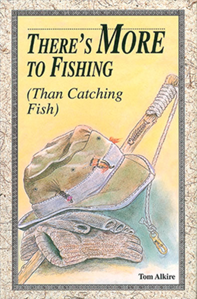 50% off-Gently used HB-THERE'S MORE TO FISHING (THAN CATCHING FISH) by Tom Alkire