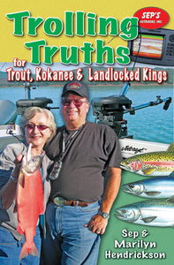 TROLLING TRUTHS FOR TROUT, KOKANEE & LANDLOCKED KINGS by Sep & Marilyn Hendrickson