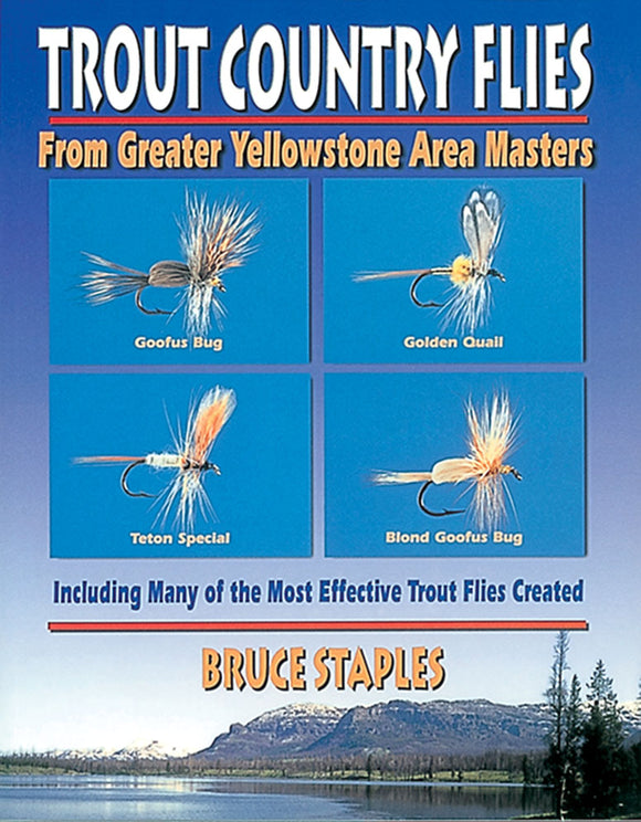 TROUT COUNTRY FLIES FROM GREATER YELLOWSTONE AREA MASTERS by Bruce Staples