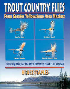 Gently used-OUT OF PRINT SB-TROUT COUNTRY FLIES: FROM GREATER YELLOWSTONE AREA MASTERS by Bruce Staples