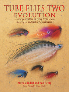 50% off-Gently used-TUBE FLIES TWO EVOLUTION, A NEW GENERATION OF TYING TECHNIQUES, MATERIALS AND FISHING APPLICATIONS by Mark Mandell & Bob Kenly