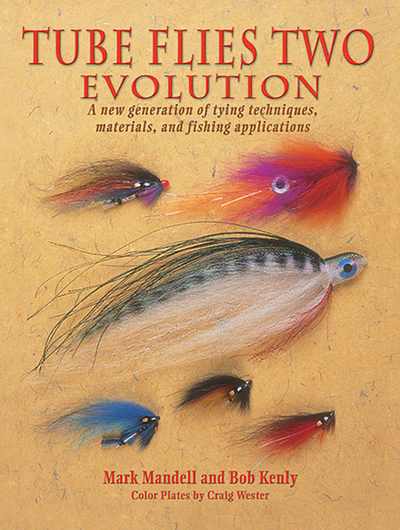 Gently used-TUBE FLIES TWO EVOLUTION, A NEW GENERATION OF TYING TECHNIQUES, MATERIALS AND FISHING APPLICATIONS by Mark Mandell & Bob Kenly
