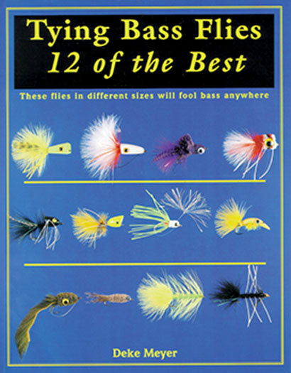 10% off-Gently used-OUT OF PRINT- TYING BASS FLIES: 12 OF THE BEST by Deke Meyer