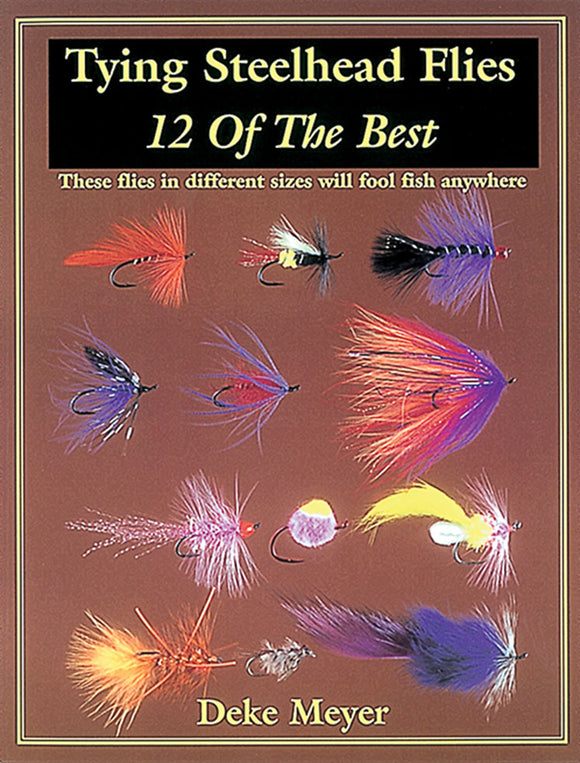 50% off-Gently used-TYING STEELHEAD FLIES, 12 OF THE BEST by Deke Meyer