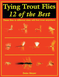 TYING TROUT FLIES: 12 OF THE BEST by Deke Meyer