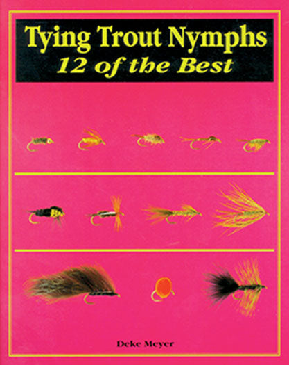 50% off-Gently used-TYING TROUT NYMPHS, 12 OF THE BEST by Deke Meyer