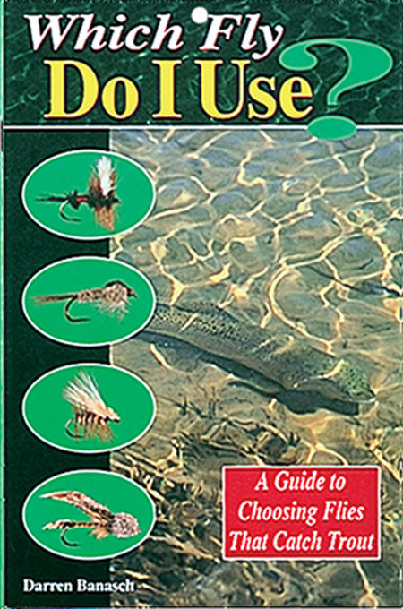 10% off-Gently used-OUT OF PRINT-WHICH FLY DO I USE? A GUIDE TO CHOOSING FLIES THAT CATCH TROUT by Darren Banasch