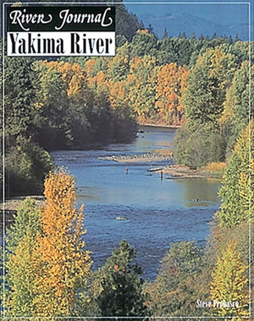 Gently used-YAKIMA RIVER; RIVER JOURNAL by Steve Probasco