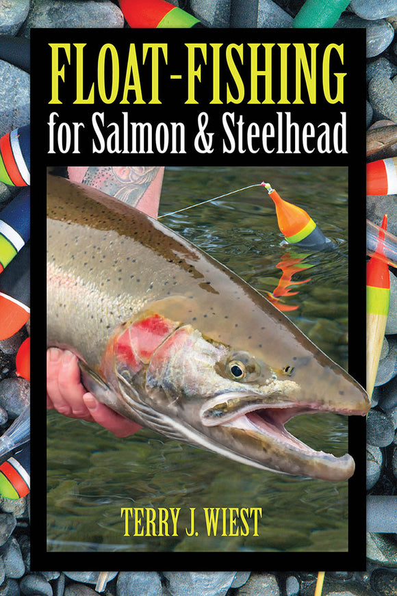 FLOAT-FISHING FOR SALMON & STEELHEAD by Terry J. Wiest