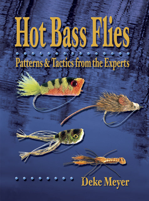 Gently used spiral-HOT BASS FLIES: PATTERNS & TACTICS FROM THE EXPERTS by Deke Meyer