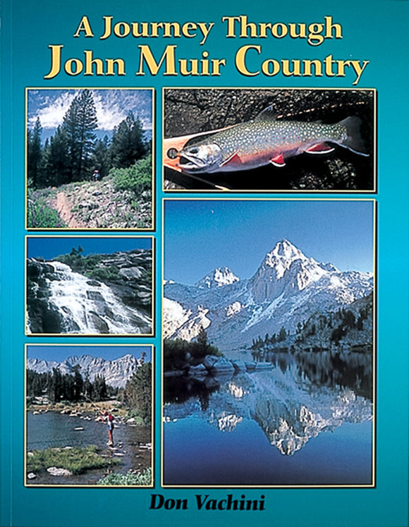 Out of Print-Gently used-A JOURNEY THROUGH JOHN MUIR COUNTRY by Don Vachini