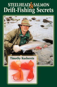 STEELHEAD & SALMON DRIFT-FISHING SECRETS by Timothy Kusherets