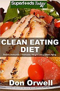 Clean Eating Diet: 100+ Recipes for Weight Maintenance