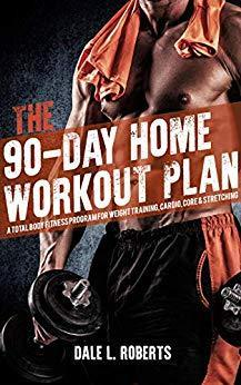 The 90-Day Home Workout Plan: A Total Body Fitness Program