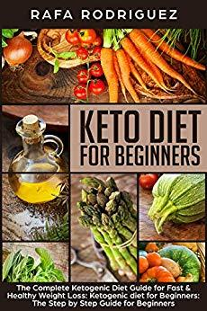 Keto Diet for Beginners: The Complete Ketogenic Diet Guide for Fast & Healthy Weight Loss