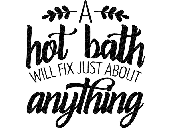 Hot Bath Svg - Bathroom Svg - Bath Will Fix Anything - Bubble Bath Svg Vector Clip Art - Svg Eps Png Dxf