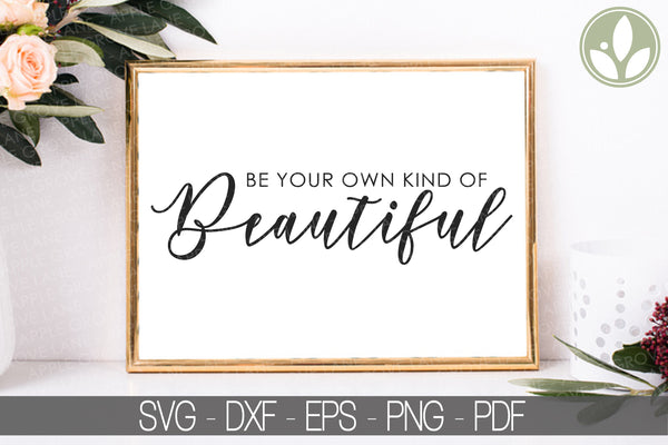 Beautiful Svg - Be Your Own Kind of Beautiful Svg - Vector Clip Art - Svg Eps Png Dxf