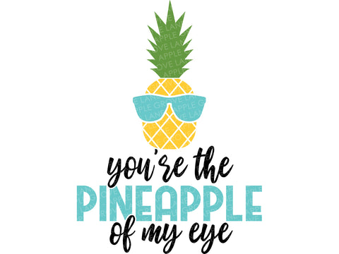 Pineapple of My Eye Svg - Pineapple Svg - Hawaiin Svg - Beach Svg - Summer Svg - Funny Svg Eps Png Dxf