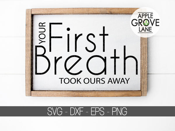 Your First Breath SVG - Baby Svg - Nursery Svg - Your First Breath Took Ours Away - Newborn Svg - New Baby - Svg Eps Png Dxf
