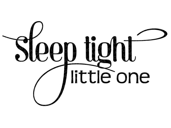 Sleep Tight Little One Svg - Sleep Tight Svg - Nursery Svg - Baby Svg - Little One Svg - Nursery Sign Svg - Svg Eps Dxf Png